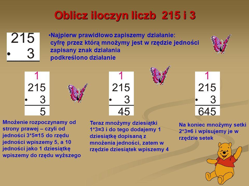 Mnożenie liczby sposobem pisemnym przez liczbę dwucyfrową Liczbę dwucyfrową, przez którą mnożymy, zapisujemy zawsze pod jednościami i dziesiątkami liczby, którą mnożymy (mówimy, że równamy do prawej strony).