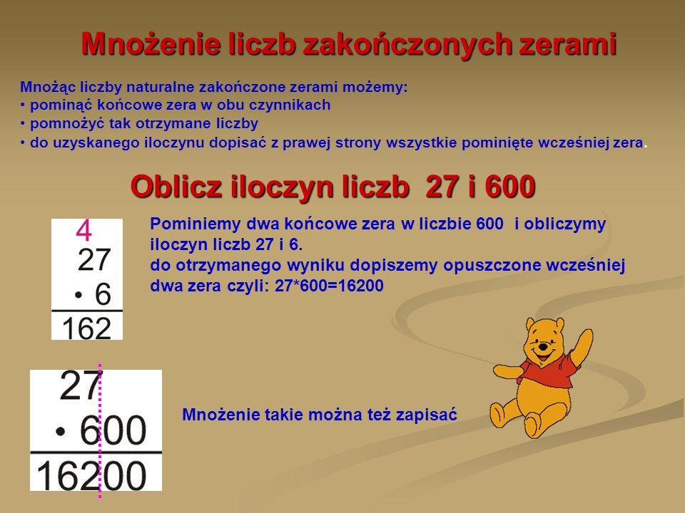 Oblicz iloczyn liczb 340 i 2400 Pominiemy jedno zero w liczbie 340 i dwa zera w liczbie 2400 - razem trzy zera - i obliczymy iloczyn liczb 34 i 24 Teraz do otrzymanego wyniku dopisujemy opuszczone trzy zera 340*2400=816000 Możemy również tak zapisać