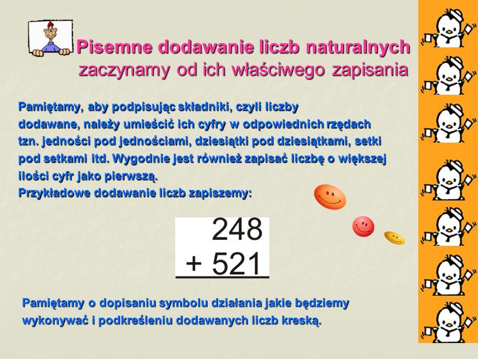Pisemne dodawanie liczb naturalnych zaczynamy od ich właściwego zapisania Pamiętamy, aby podpisując składniki, czyli liczby dodawane, należy umieścić