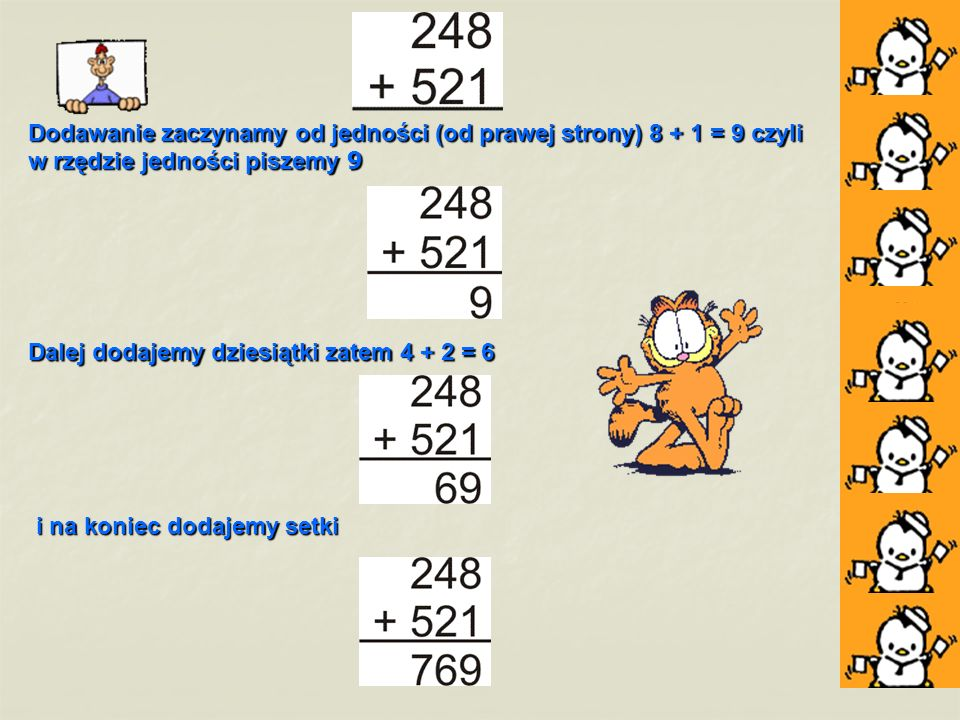 Dodawanie zaczynamy od jedności (od prawej strony) 8 + 1 = 9 czyli w rzędzie jedności piszemy 9 Dalej dodajemy dziesiątki zatem 4 + 2 = 6 i na koniec