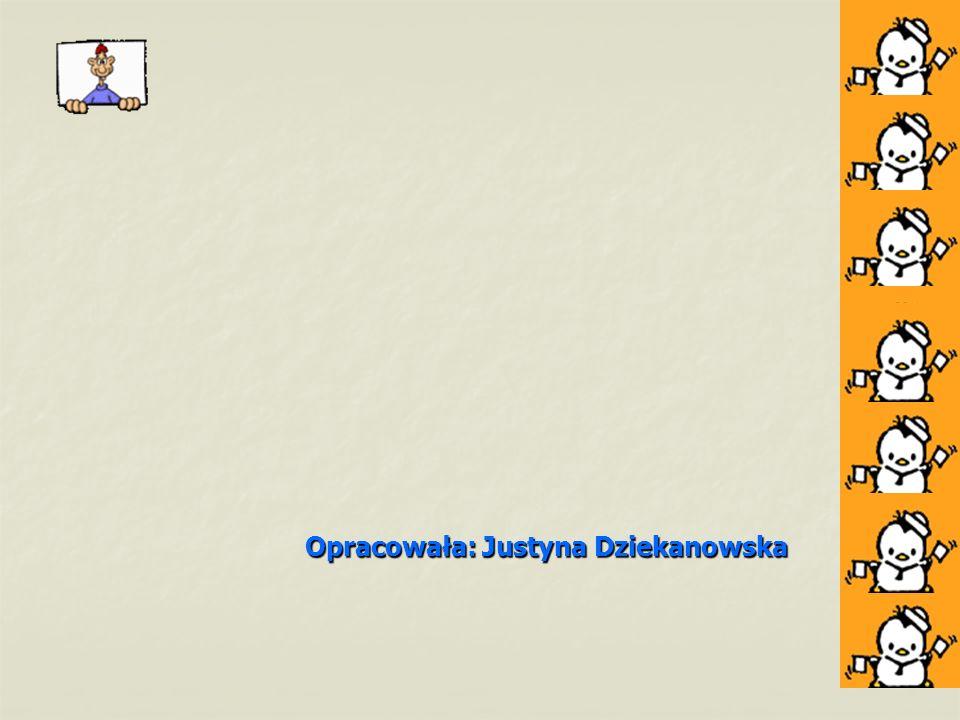 Opracowała: Justyna Dziekanowska