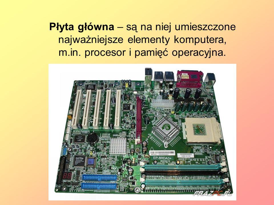 Płyta główna – są na niej umieszczone najważniejsze elementy komputera, m.in. procesor i pamięć operacyjna.
