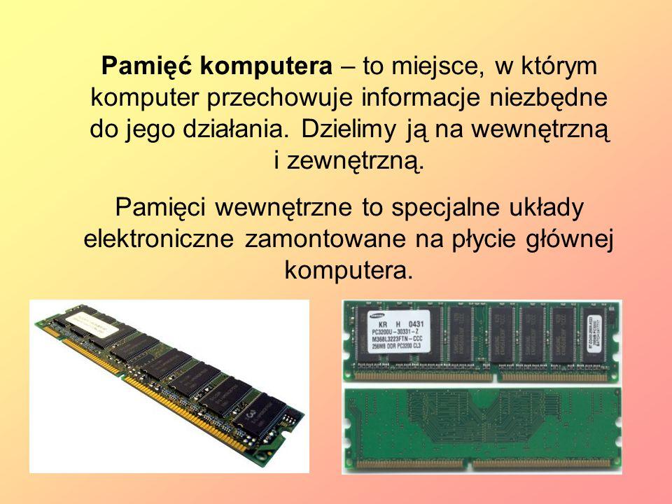 Pamięć komputera – to miejsce, w którym komputer przechowuje informacje niezbędne do jego działania. Dzielimy ją na wewnętrzną i zewnętrzną. Pamięci w