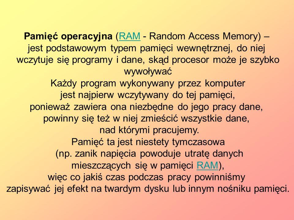 Pamięć operacyjna (RAM - Random Access Memory) – jest podstawowym typem pamięci wewnętrznej, do niej wczytuje się programy i dane, skąd procesor może
