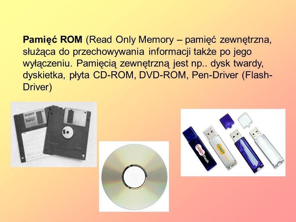 Pamięć ROM (Read Only Memory – pamięć zewnętrzna, służąca do przechowywania informacji także po jego wyłączeniu. Pamięcią zewnętrzną jest np.. dysk tw