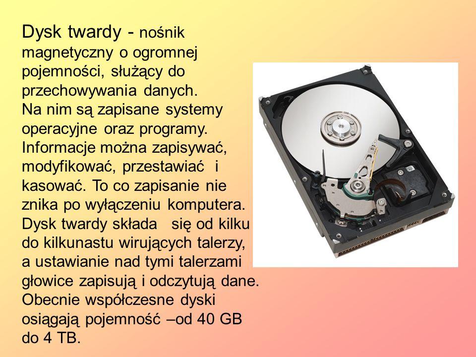 Dysk twardy - nośnik magnetyczny o ogromnej pojemności, służący do przechowywania danych. Na nim są zapisane systemy operacyjne oraz programy. Informa