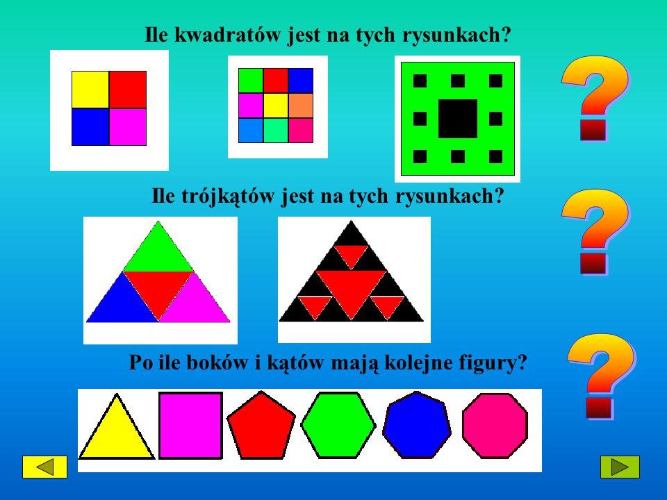 Ile kwadratów jest na tych rysunkach? Ile trójkątów jest na tych rysunkach? Po ile boków i kątów mają kolejne figury?