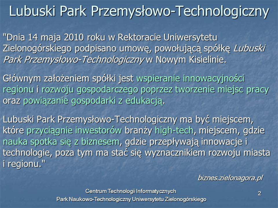Centrum Technologii Informatycznych Park Naukowo-Technologiczny Uniwersytetu Zielonogórskiego 3 Park Naukowo-Technologiczny UZ - cele i zadania Strategicznym celem jest tworzenie warunków do wykorzystania naukowego i przemysłowego potencjału regionu oraz stymulowanie rozwoju przemysłu, szczególnie w obszarach zaawansowanych technologii.