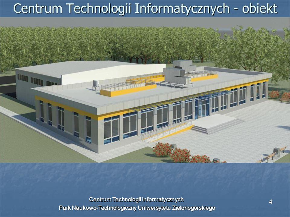 Centrum Technologii Informatycznych Park Naukowo-Technologiczny Uniwersytetu Zielonogórskiego 5 Centrum Technologii Informatycznych - obiekt Obiekt złożony z budynku biurowego o powierzchni ok.