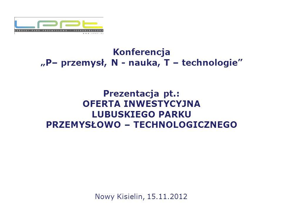 Lubuski Park Przemysłowo – Technologiczny – Perspektywy rozwoju 1)Inwestycje infrastrukturalne.
