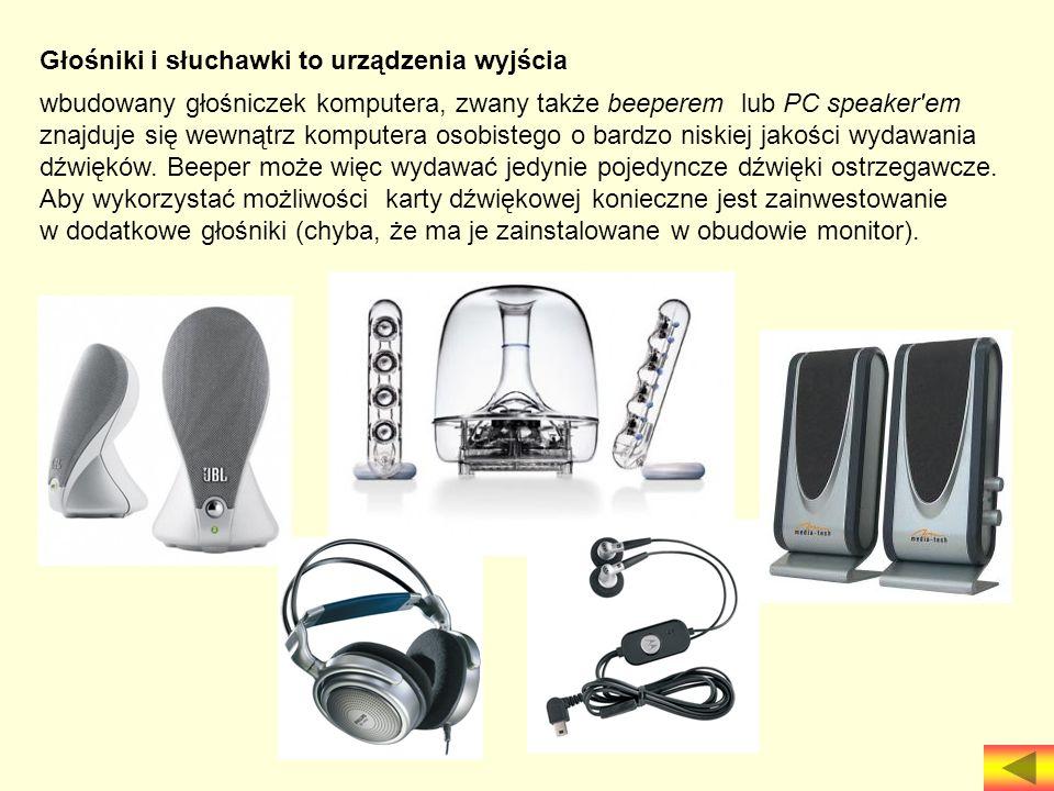 Głośniki i słuchawki to urządzenia wyjścia wbudowany głośniczek komputera, zwany także beeperem lub PC speaker'em znajduje się wewnątrz komputera osob
