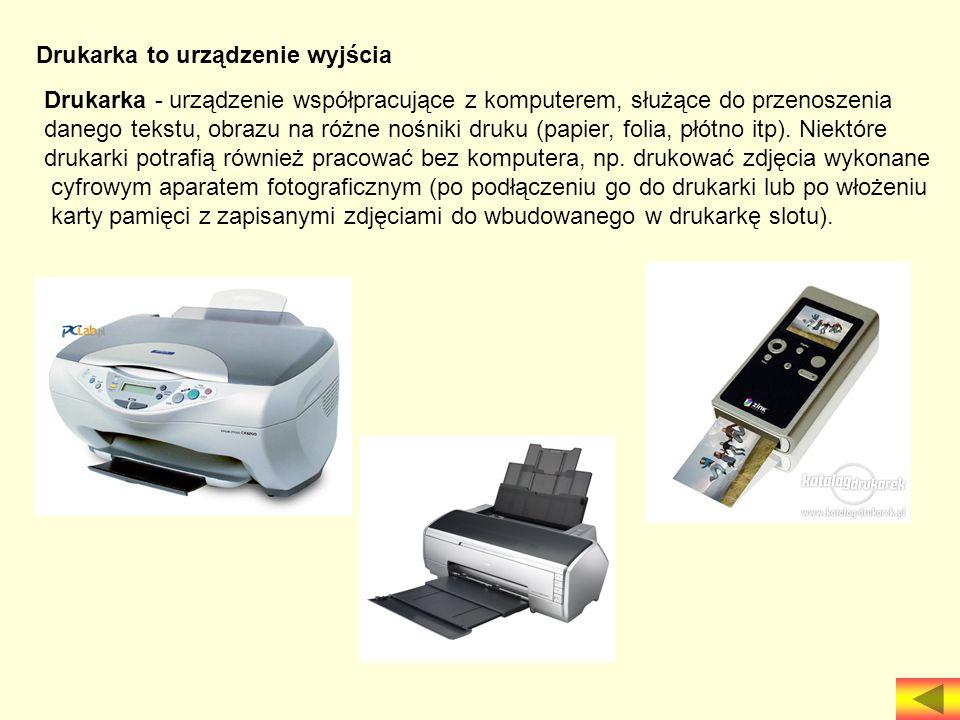 Drukarka to urządzenie wyjścia Drukarka - urządzenie współpracujące z komputerem, służące do przenoszenia danego tekstu, obrazu na różne nośniki druku