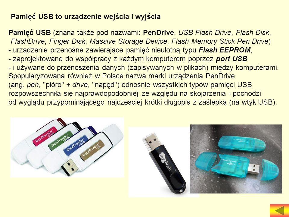 Pamięć USB to urządzenie wejścia i wyjścia Pamięć USB (znana także pod nazwami: PenDrive, USB Flash Drive, Flash Disk, FlashDrive, Finger Disk, Massiv