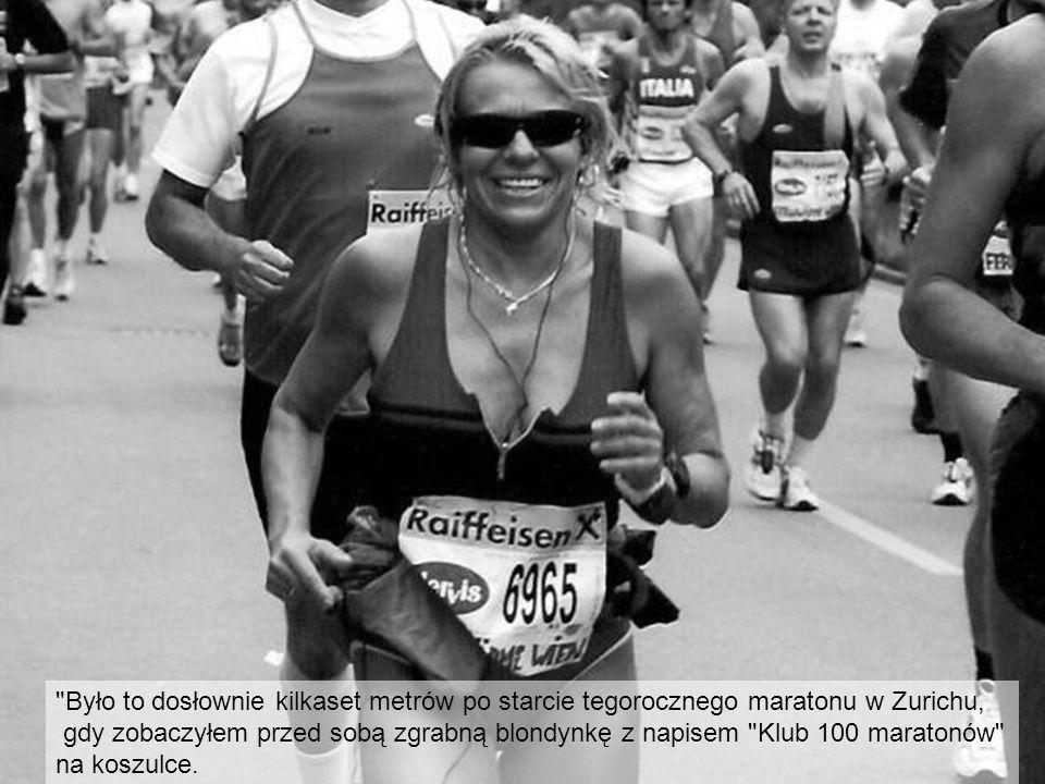 Było to dosłownie kilkaset metrów po starcie tegorocznego maratonu w Zurichu, gdy zobaczyłem przed sobą zgrabną blondynkę z napisem Klub 100 maratonów na koszulce.
