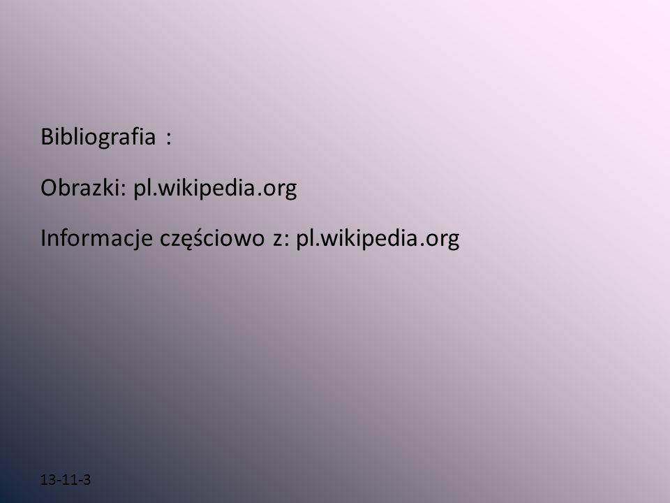 13-11-3 Bibliografia : Obrazki: pl.wikipedia.org Informacje częściowo z: pl.wikipedia.org
