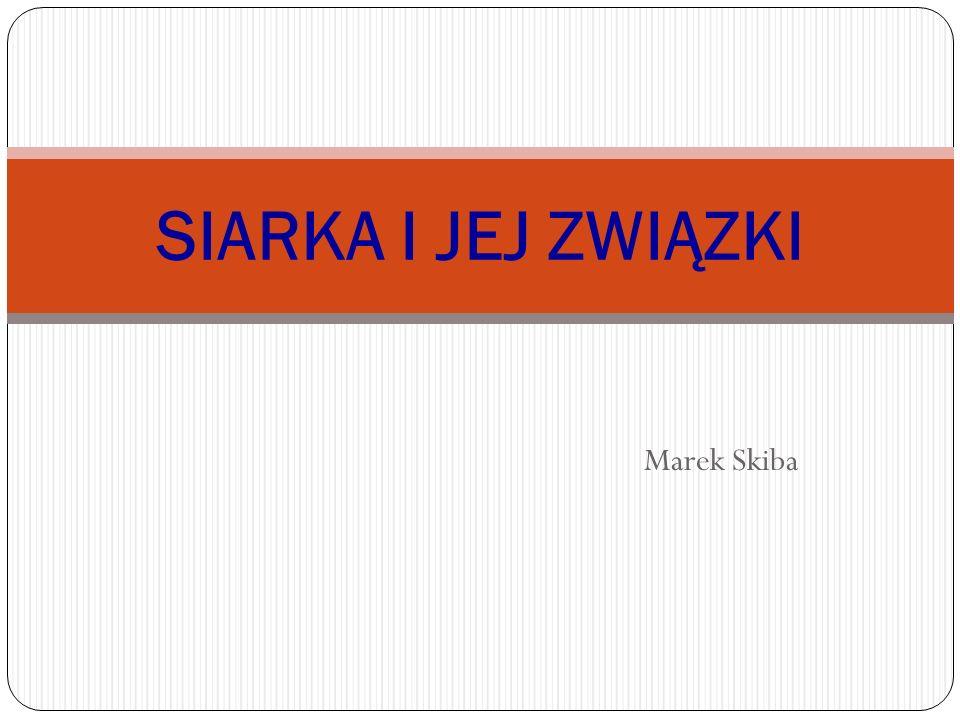 Marek Skiba SIARKA I JEJ ZWIĄZKI