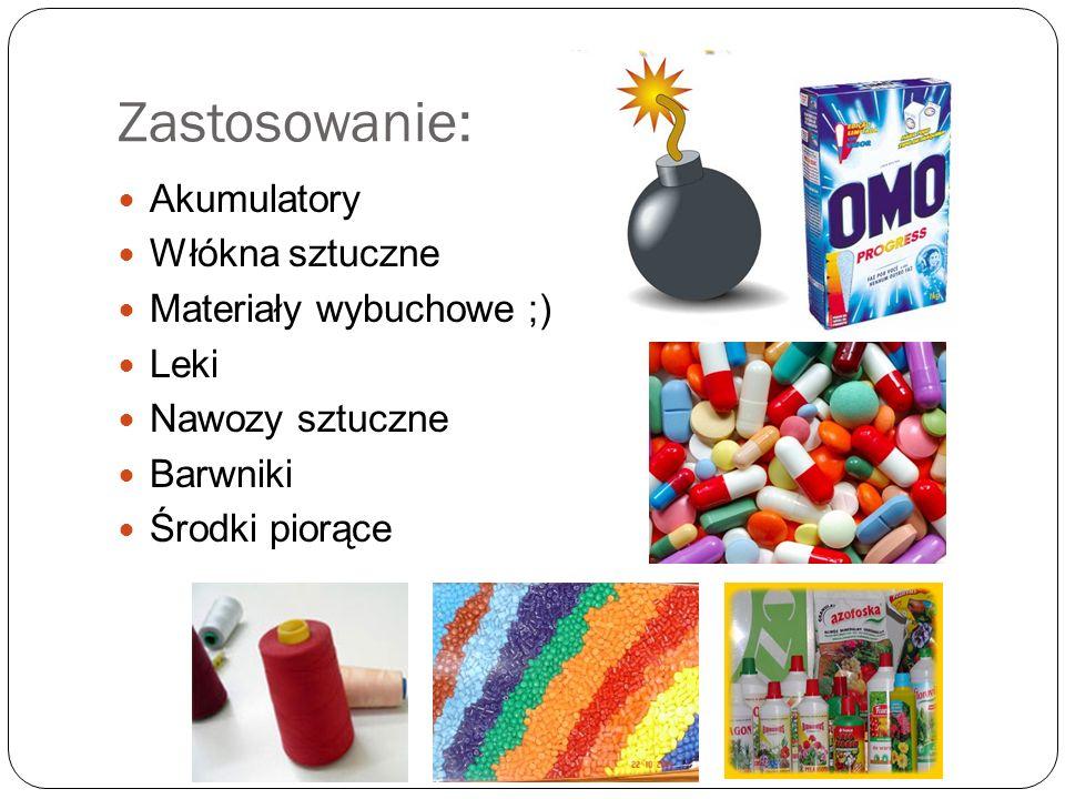 Zastosowanie: Akumulatory Włókna sztuczne Materiały wybuchowe ;) Leki Nawozy sztuczne Barwniki Środki piorące