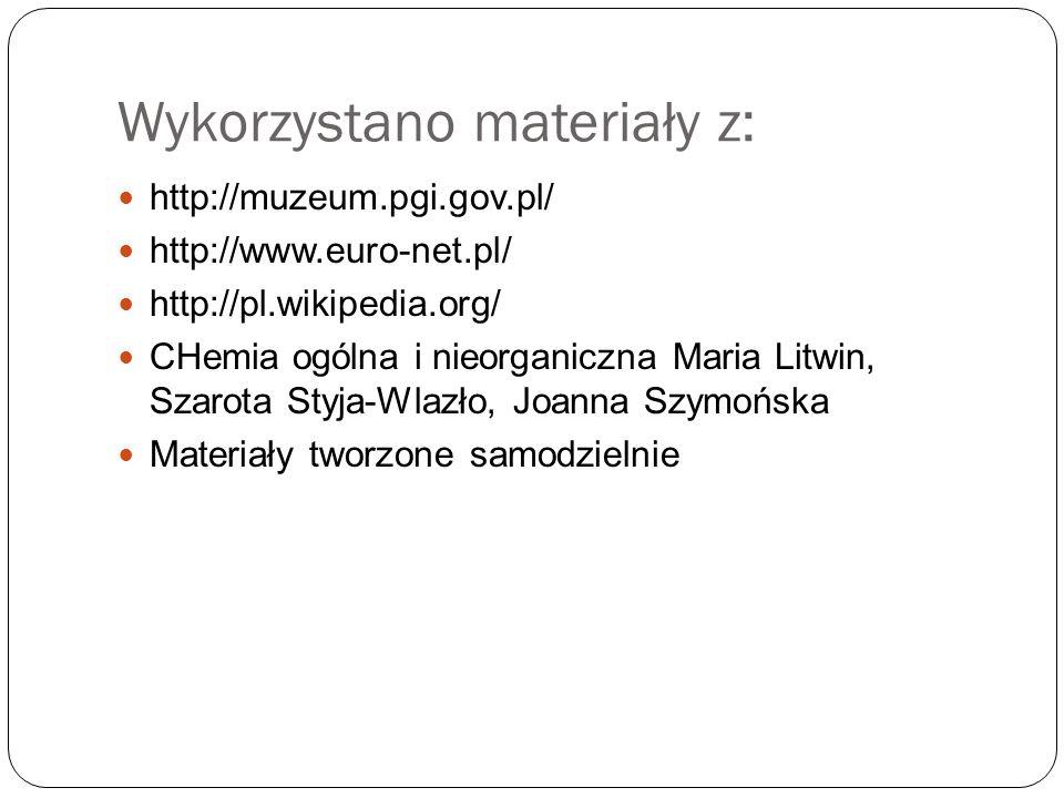 Wykorzystano materiały z: http://muzeum.pgi.gov.pl/ http://www.euro-net.pl/ http://pl.wikipedia.org/ CHemia ogólna i nieorganiczna Maria Litwin, Szaro
