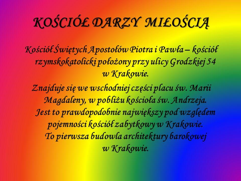 KOŚCIÓŁ DARZY MIŁOŚCIĄ Kościół Świętych Apostołów Piotra i Pawła – kościół rzymskokatolicki położony przy ulicy Grodzkiej 54 w Krakowie. Znajduje się