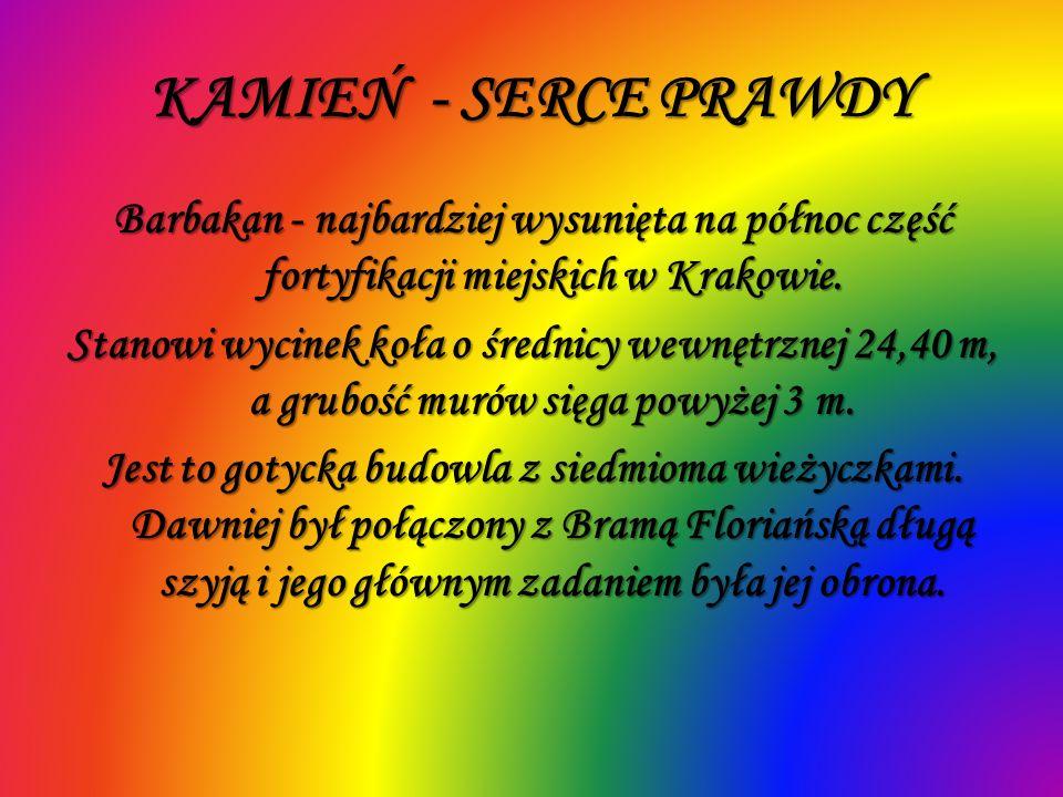 KAMIEŃ - SERCE PRAWDY Barbakan - najbardziej wysunięta na północ część fortyfikacji miejskich w Krakowie. Stanowi wycinek koła o średnicy wewnętrznej