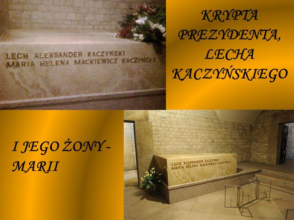 KRYPTY – POCHÓWEK DLA ZASŁUŻONYCH W przedsionku krypty pod Wieżą Srebrnych Dzwonów w sarkofagu po lewej stronie pochowany jest prezydent Lech Kaczyński z żoną Marią, którzy zginęli w katastrofie lotniczej w Smoleńsku 10 kwietnia 2010r.