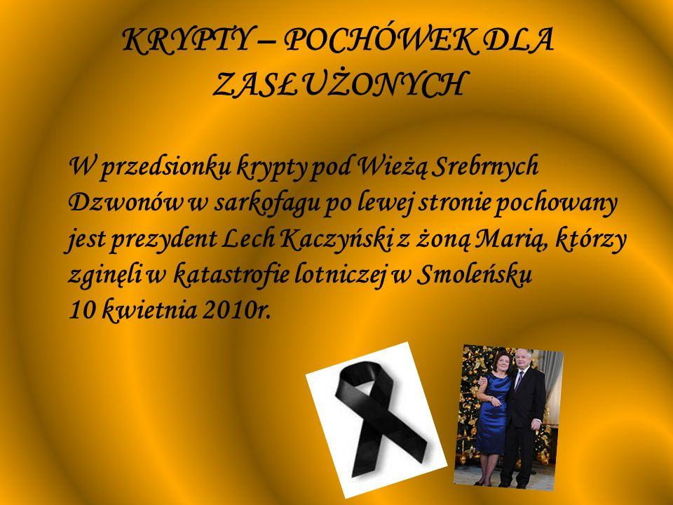 KRYPTY – POCHÓWEK DLA ZASŁUŻONYCH W przedsionku krypty pod Wieżą Srebrnych Dzwonów w sarkofagu po lewej stronie pochowany jest prezydent Lech Kaczyńsk