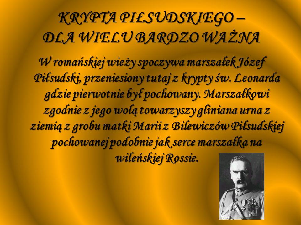 KRYPTA PIŁSUDSKIEGO – DLA WIELU BARDZO WAŻNA W romańskiej wieży spoczywa marszałek Józef Piłsudski, przeniesiony tutaj z krypty św. Leonarda gdzie pie