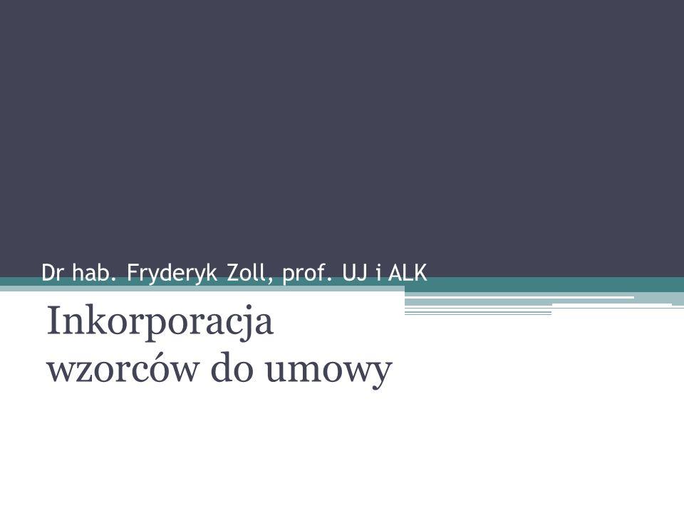 Dr hab. Fryderyk Zoll, prof. UJ i ALK Inkorporacja wzorców do umowy