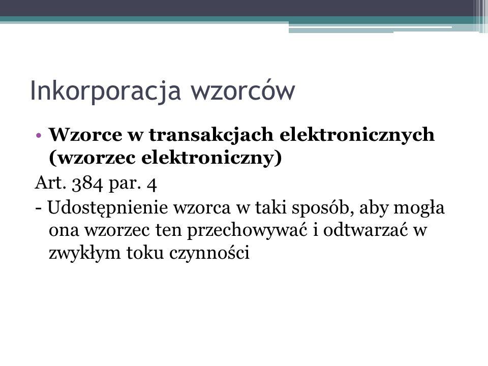 Inkorporacja wzorców Wzorce w transakcjach elektronicznych (wzorzec elektroniczny) Art. 384 par. 4 - Udostępnienie wzorca w taki sposób, aby mogła ona