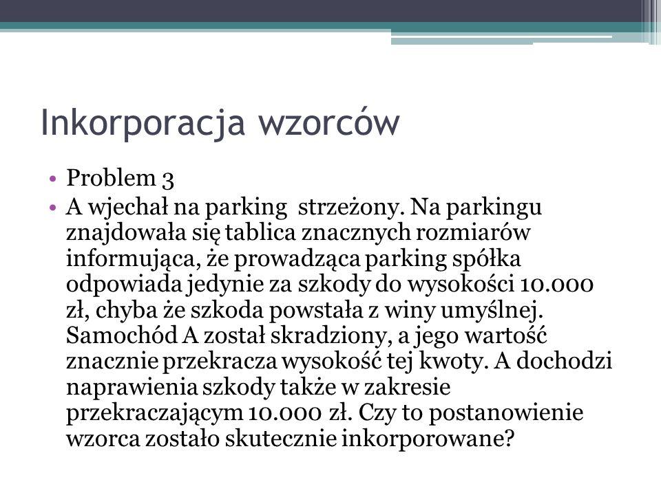 Inkorporacja wzorców Problem 3 A wjechał na parking strzeżony. Na parkingu znajdowała się tablica znacznych rozmiarów informująca, że prowadząca parki