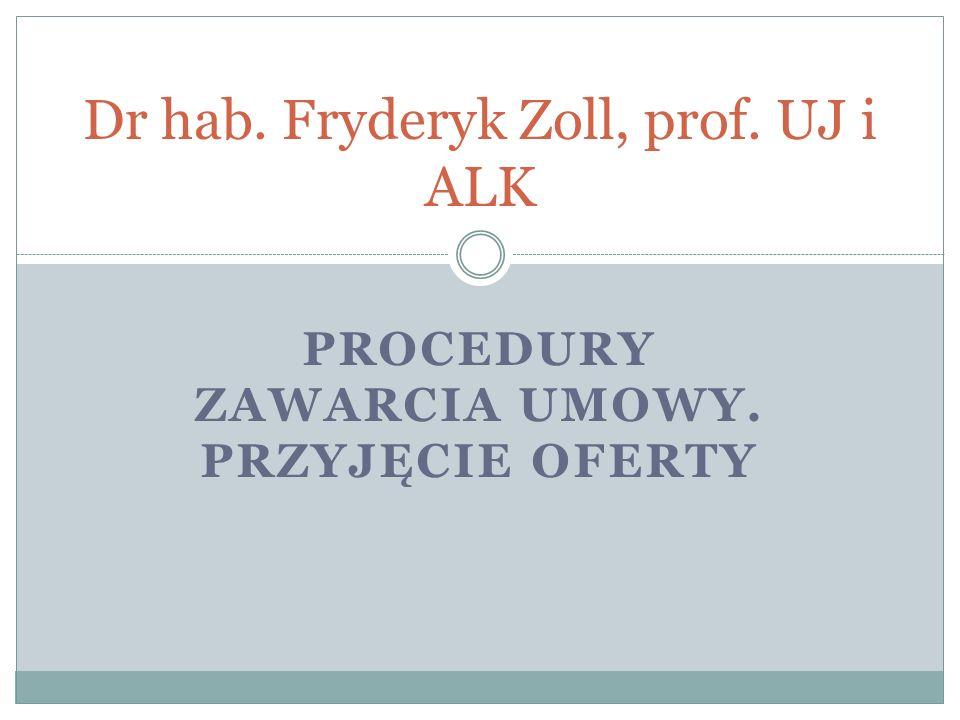 PROCEDURY ZAWARCIA UMOWY. PRZYJĘCIE OFERTY Dr hab. Fryderyk Zoll, prof. UJ i ALK