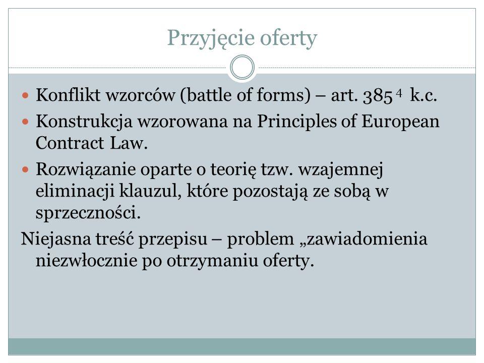 Przyjęcie oferty Konflikt wzorców (battle of forms) – art. 385 4 k.c. Konstrukcja wzorowana na Principles of European Contract Law. Rozwiązanie oparte