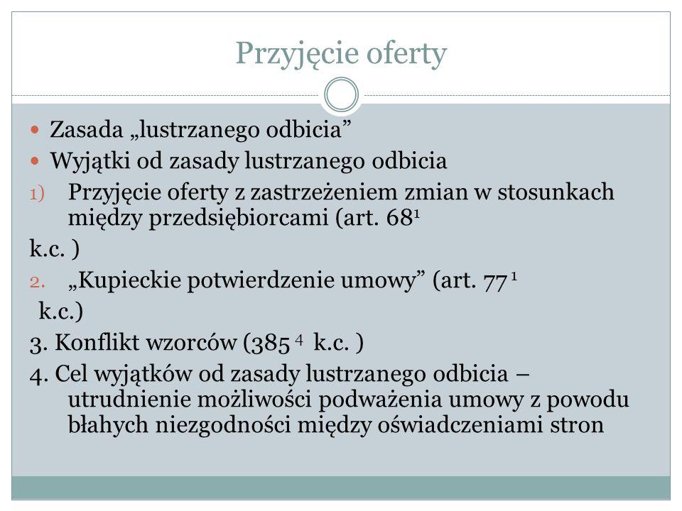 Przyjęcie oferty Przyjęcie oferty z zastrzeżeniem zmian 1) Źródło tej normy w UCC i następnie w Konwencji Wiedeńskiej.