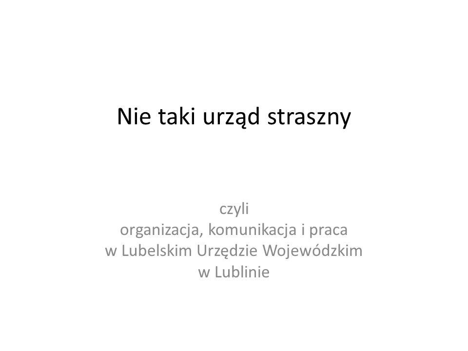 Nie taki urząd straszny czyli organizacja, komunikacja i praca w Lubelskim Urzędzie Wojewódzkim w Lublinie