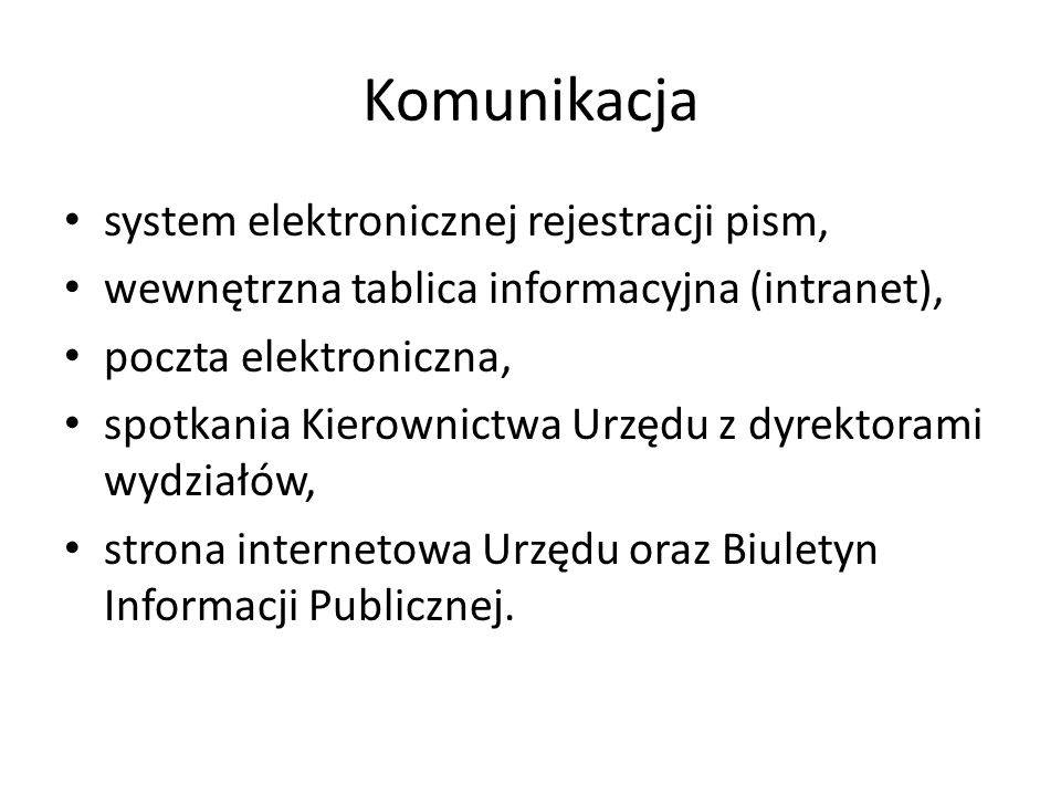 Komunikacja system elektronicznej rejestracji pism, wewnętrzna tablica informacyjna (intranet), poczta elektroniczna, spotkania Kierownictwa Urzędu z