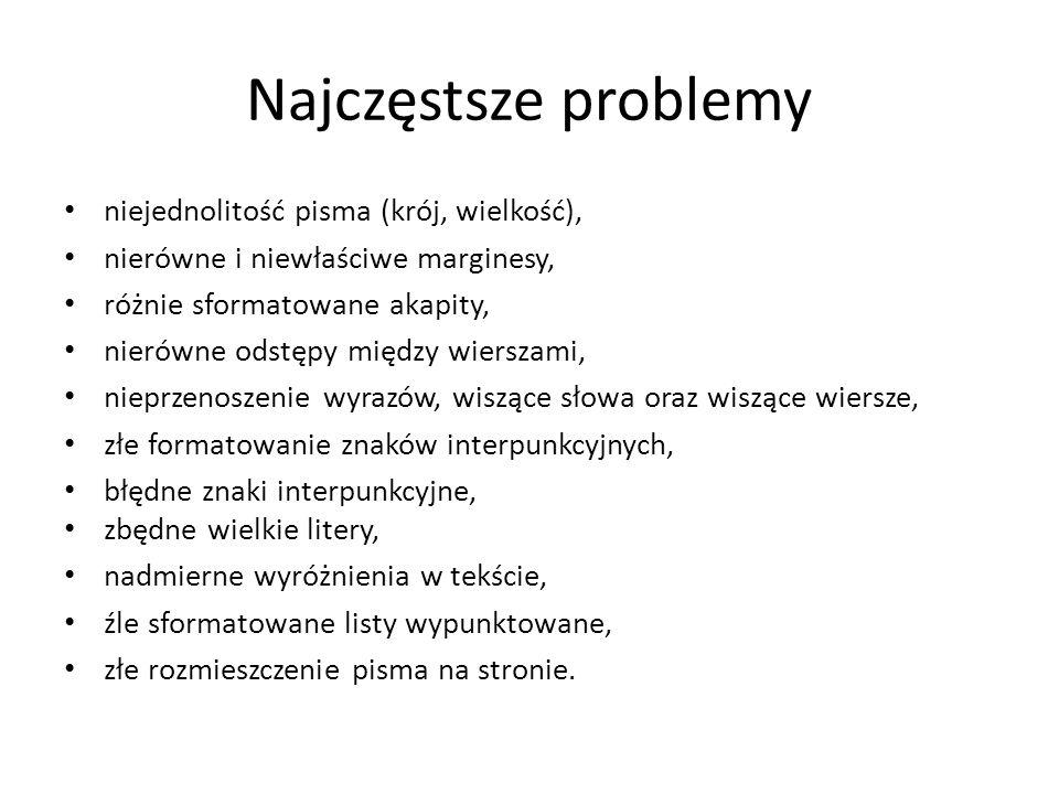 Najczęstsze problemy niejednolitość pisma (krój, wielkość), nierówne i niewłaściwe marginesy, różnie sformatowane akapity, nierówne odstępy między wie