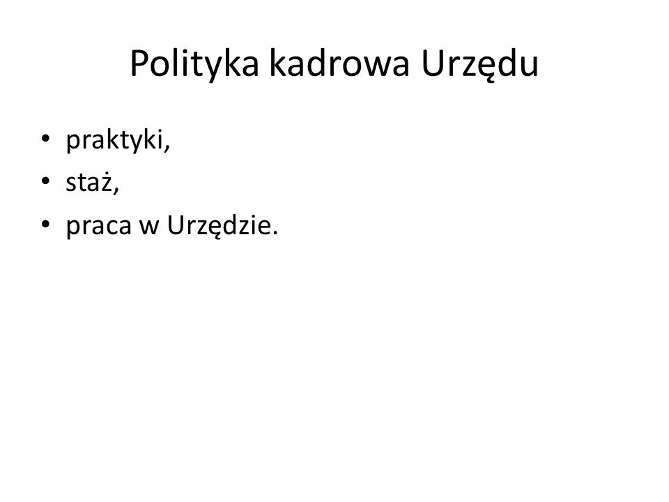 Polityka kadrowa Urzędu praktyki, staż, praca w Urzędzie.
