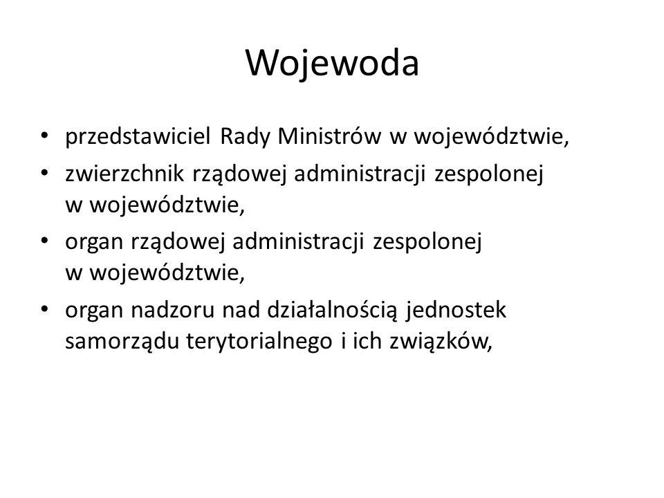 Wojewoda przedstawiciel Rady Ministrów w województwie, zwierzchnik rządowej administracji zespolonej w województwie, organ rządowej administracji zesp