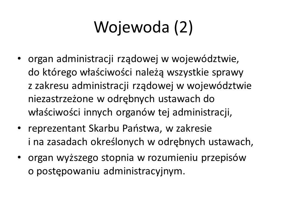 Wojewoda (2) organ administracji rządowej w województwie, do którego właściwości należą wszystkie sprawy z zakresu administracji rządowej w województw
