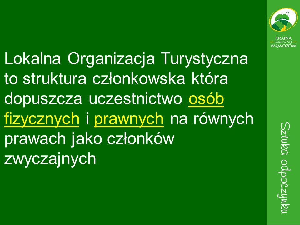 Lokalna Organizacja Turystyczna to struktura członkowska która dopuszcza uczestnictwo osób fizycznych i prawnych na równych prawach jako członków zwyc