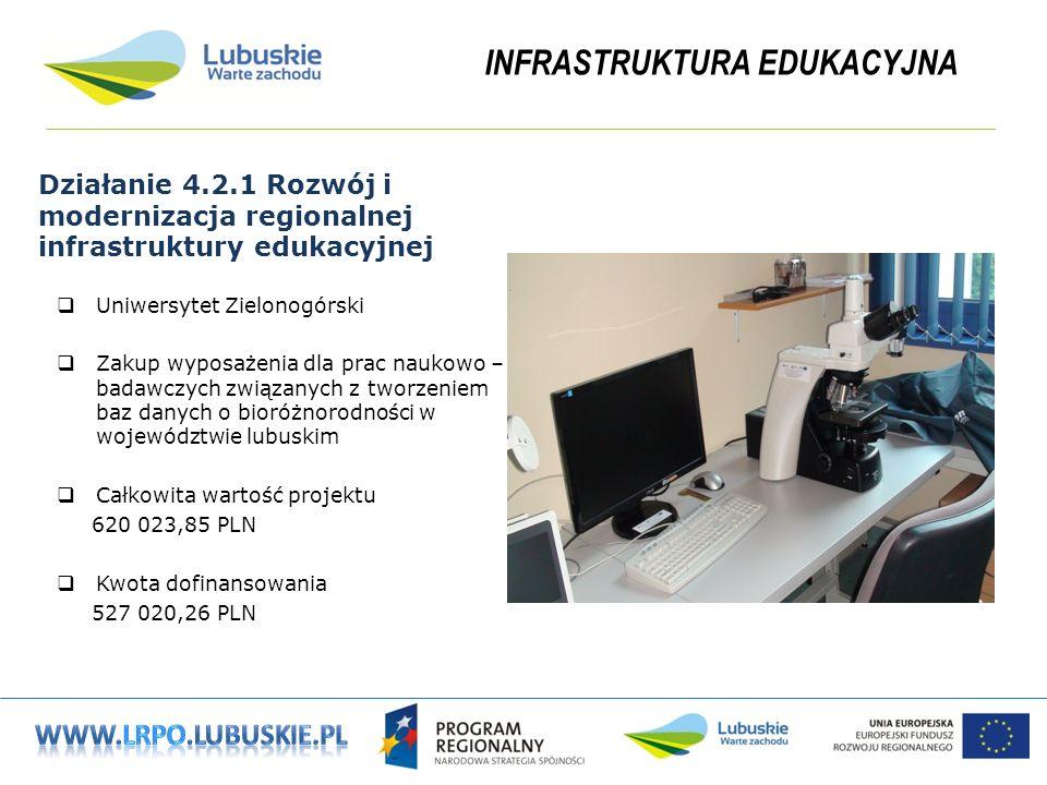 INFRASTRUKTURA EDUKACYJNA Działanie 4.2.1 Rozwój i modernizacja regionalnej infrastruktury edukacyjnej Uniwersytet Zielonogórski Zakup wyposażenia dla prac naukowo – badawczych związanych z tworzeniem baz danych o bioróżnorodności w województwie lubuskim Całkowita wartość projektu 620 023,85 PLN Kwota dofinansowania 527 020,26 PLN