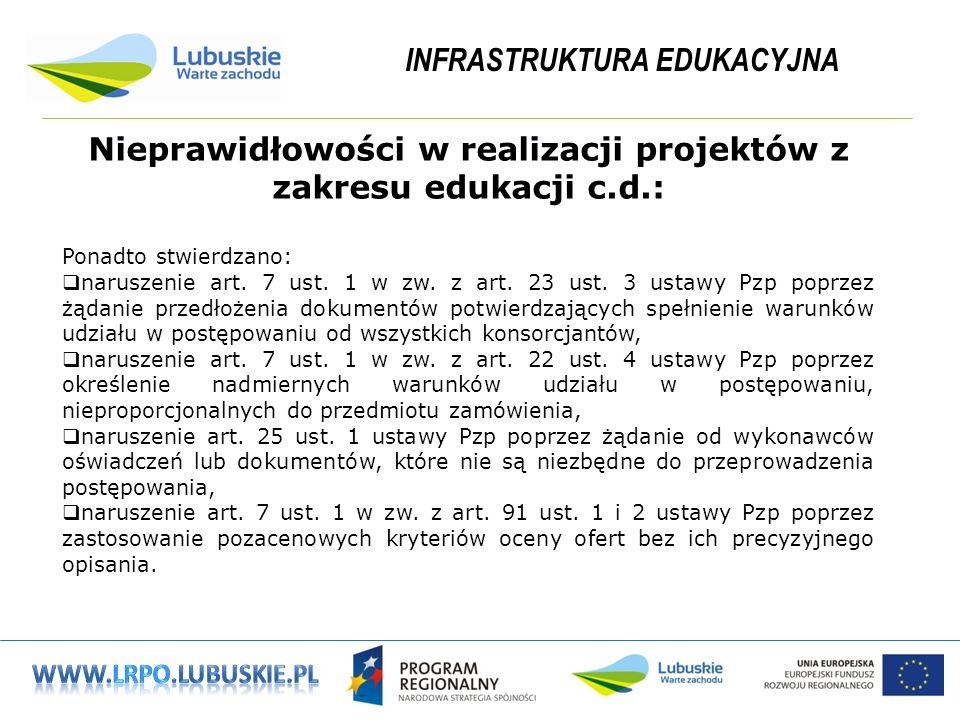 INFRASTRUKTURA EDUKACYJNA Nieprawidłowości w realizacji projektów z zakresu edukacji c.d.: Ponadto stwierdzano: naruszenie art.