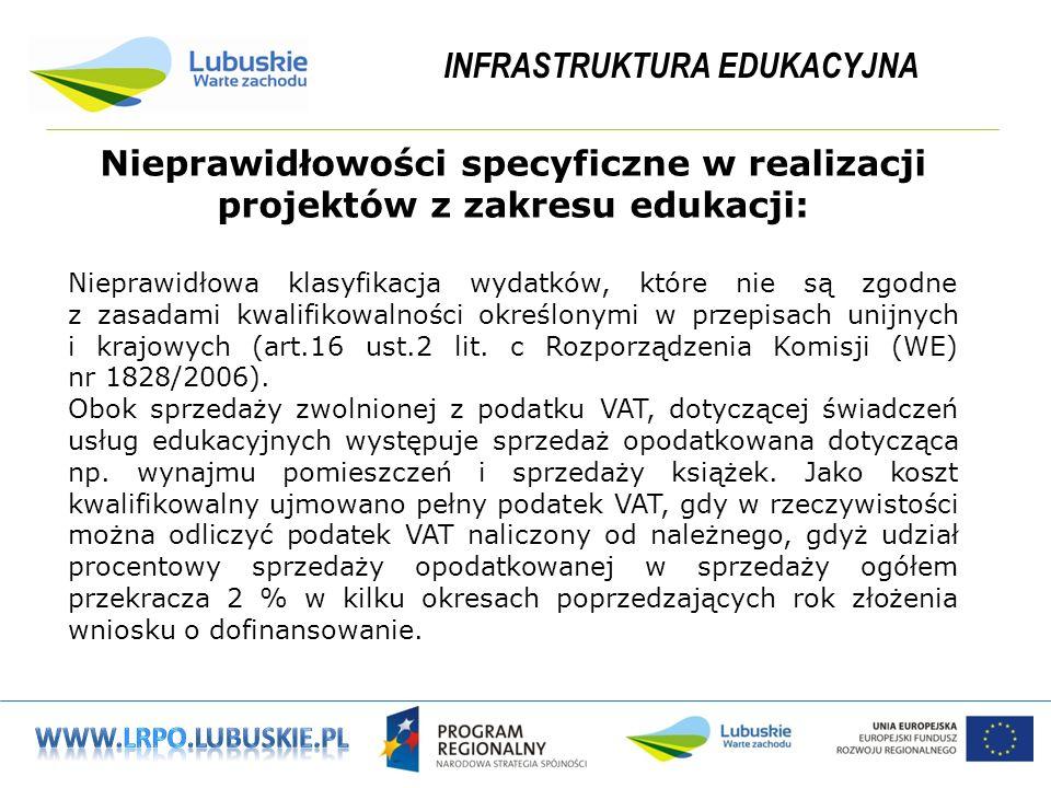 INFRASTRUKTURA EDUKACYJNA Nieprawidłowości specyficzne w realizacji projektów z zakresu edukacji: Nieprawidłowa klasyfikacja wydatków, które nie są zgodne z zasadami kwalifikowalności określonymi w przepisach unijnych i krajowych (art.16 ust.2 lit.