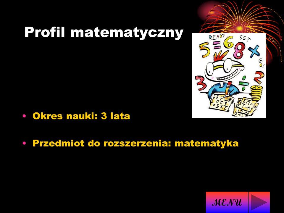 Profil matematyczny Okres nauki: 3 lata Przedmiot do rozszerzenia: matematyka MENU