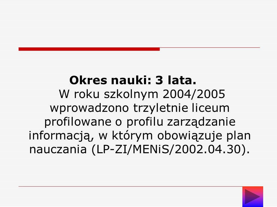 Okres nauki: 3 lata. W roku szkolnym 2004/2005 wprowadzono trzyletnie liceum profilowane o profilu zarządzanie informacją, w którym obowiązuje plan na