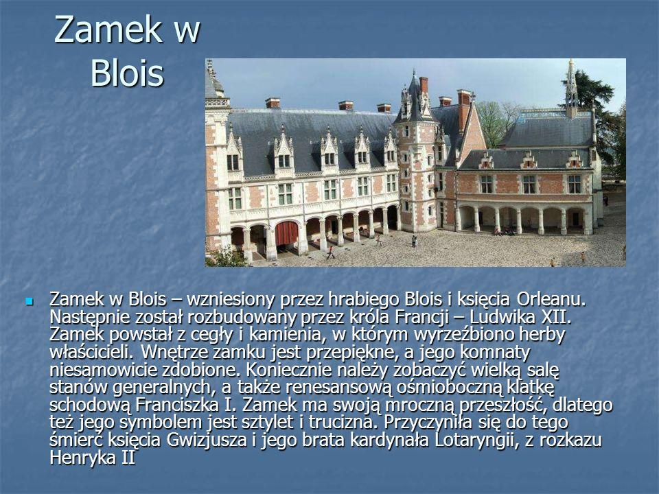 Zamek w Blois Zamek w Blois – wzniesiony przez hrabiego Blois i księcia Orleanu. Następnie został rozbudowany przez króla Francji – Ludwika XII. Zamek