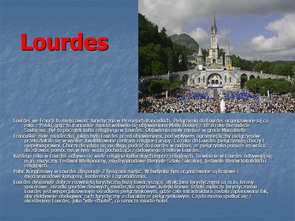 Lourdes Lourdes we Francji to miejscowość turystyczna w Pirenejach francuskich. Pielgrzymki do Lourdes organizowane są co roku z Polski, gdyż to franc