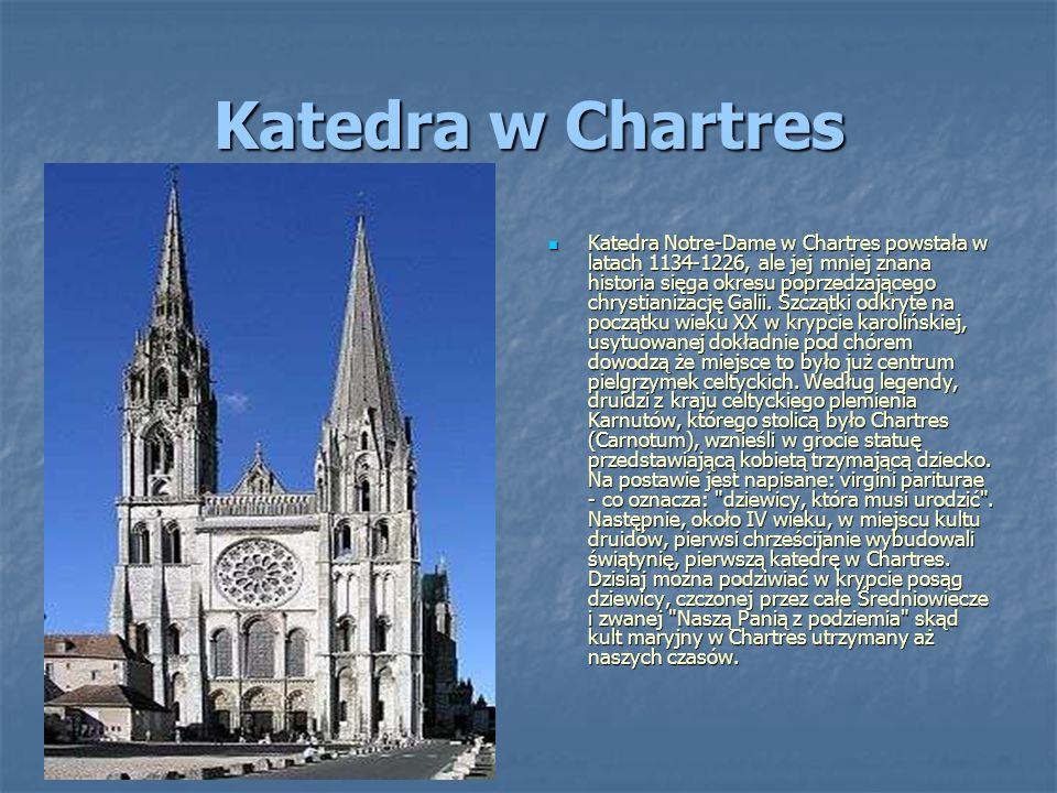 Katedra w Chartres Katedra Notre-Dame w Chartres powstała w latach 1134-1226, ale jej mniej znana historia sięga okresu poprzedzającego chrystianizacj