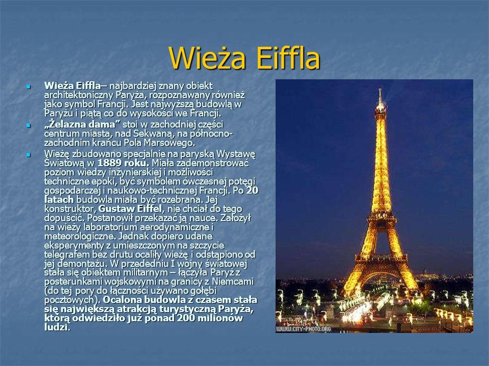 Wieża Eiffla Wieża Eiffla– najbardziej znany obiekt architektoniczny Paryża, rozpoznawany również jako symbol Francji. Jest najwyższą budowlą w Paryżu