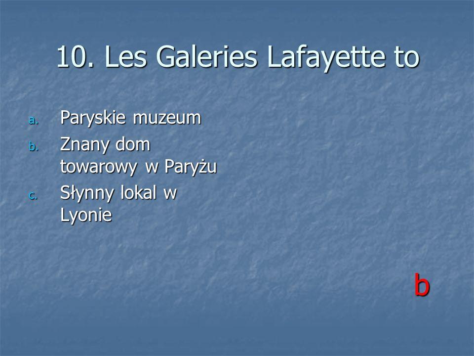 10. Les Galeries Lafayette to a. Paryskie muzeum b. Znany dom towarowy w Paryżu c. Słynny lokal w Lyonie b